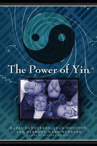 The Power Of Yin Celebrating Female Consciousness By Hazel Henderson