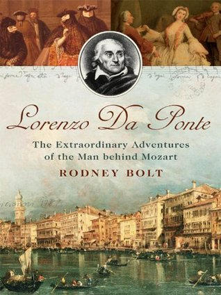Lorenzo da Ponte: The Extraordinary Adventures of the Man Behind Mozart