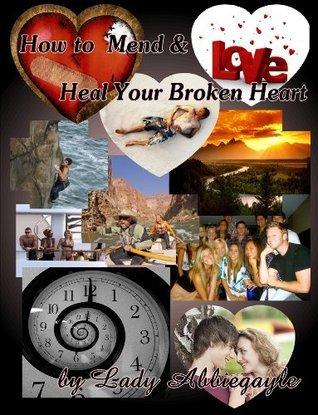 How to Mend & Heal Your Broken Heart