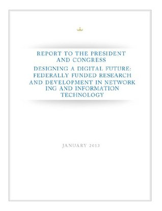 Designing A Digital Future: Federally Funded Research And Development In Networking And Information Technology