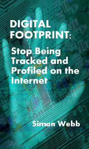 Digital Footprint: Stop Being Tracked and Profiled on the Internet