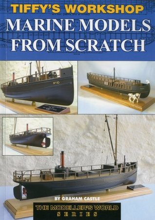 Tiffy's Workshop - Marine Models from Scratch (The Modelers World Series)