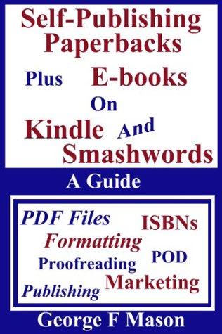 Self-Publishing Paperbacks: plus E-books on Kindle and Smashwords