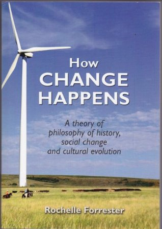 How Change Happens: A Theory of Philosophy of History, Social Change and Cultural Evolution