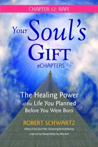 Your Souls Gift eChapters - Chapter 12: Rape: The Healing Power of the Life You Planned Before You Were Born