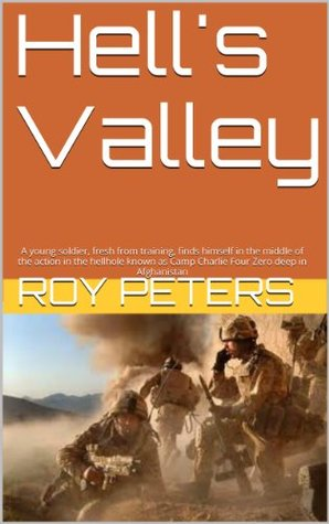 Hell's Valley: A young soldier, fresh from training, finds himself in the middle of the action in the hellhole known as Camp Charlie Four Zero deep in Afghanistan