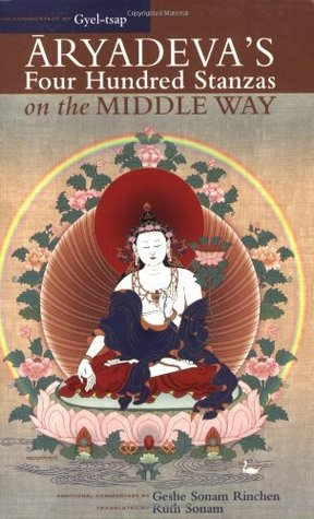 Aryadeva's Four Hundred Stanzas On The Middle Way: With Commentary By Gyel-Tsap
