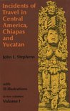 Incidents of Travel in Central America, Chiapas, and Yucatan, Volume I: 001 (Incidents of Travel in Central America, Chiapas & Yucatan)
