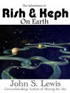The Adventures of Rish and Keph On Earth