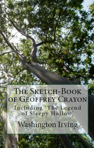 Washington Irving Classics: The Sketch-Book of Geoffrey Crayon With The Legend of Sleepy Hollow, & Tales of a Traveller