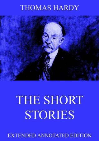 The Short Stories Of Thomas Hardy: Extended Annotated Edition