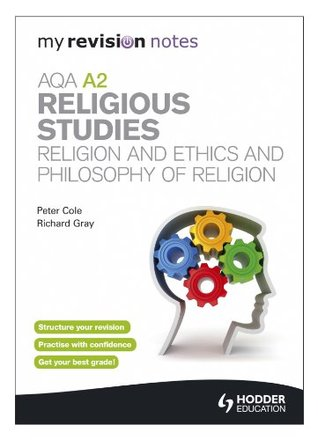 My Revision Notes: AQA A2 Religious Studies: Religion and Ethics and Philosophy of Religion