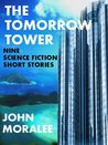 The Tomorrow Tower (A Collection of Nine Science Fiction Short Stories)