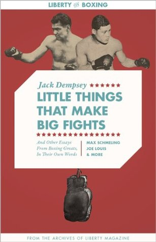 Little Things That Make Big Fights, And Other Essays from Boxing Greats, In Their Own Words (Liberty Archives Digital Collection)