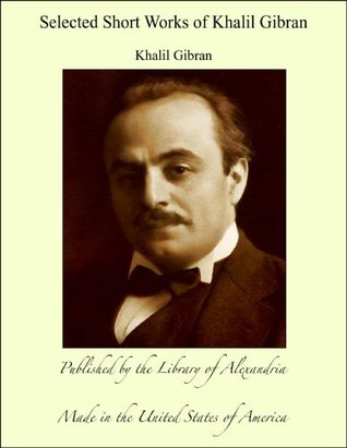 Selected Short Works of Khalil Gibran
