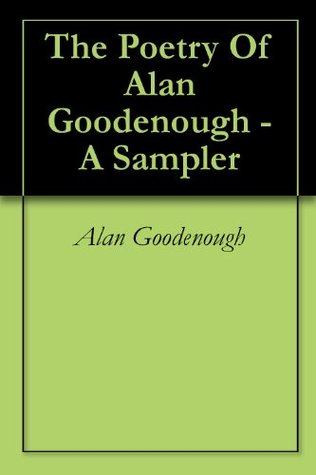 The Poetry Of Alan Goodenough - A Sampler