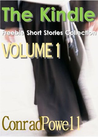 The Kindle Freebie Short Stories Collection - Volume 1 : A Vampire Paranormal Romance Fantasy Fiction Historical Adventure Mixture.