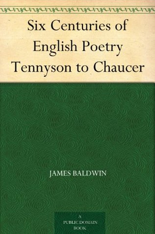 Six Centuries of English Poetry from Tennyson to Chaucer: Typical Selections from the Great Poets (1892)