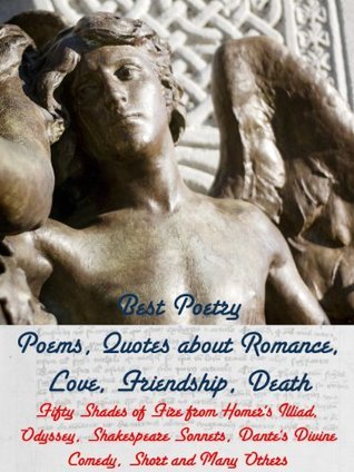 Best Poetry: Poems, Quotes about Romance, Love, Friendship, Death (Best Poetry of Humankind Book 1)