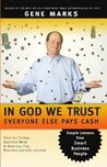 In God We Trust: Everyone Else Pays Cash - Simple Lessons from Smart Business People