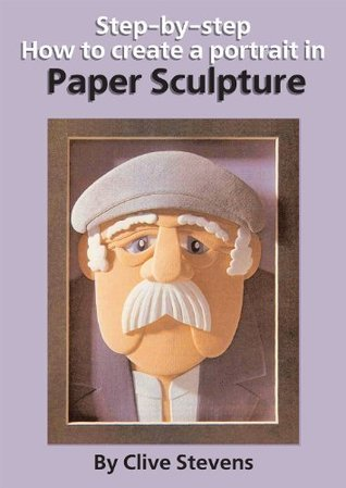 Step-By-Step How to Create a Portrait in Paper Sculpture (Step-by-step Paper Sculpture Book 1)