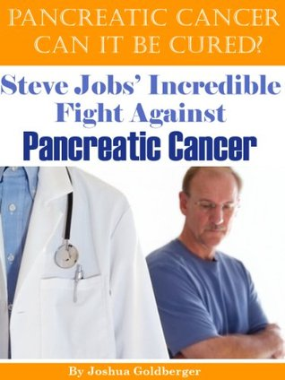 Pancreatic Cancer Can It Be Cured? Steve Jobs' Incredible Fight Against Pancreatic Cancer