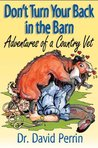 Don't Turn Your Back in the Barn (Adventures of a Country Vet)