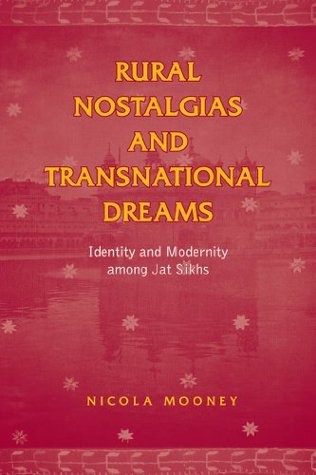 Rural Nostalgias and Transnational Dreams: Identity and Modernity Among Jat Sikhs