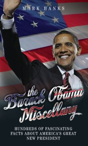 The Barack Obama Miscellany - Hundreds of Fascinating Facts About America's Great New President
