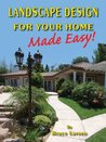 Landscape Design For Your Home - Made Easy!