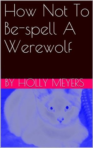 How Not To Be-spell A Werewolf