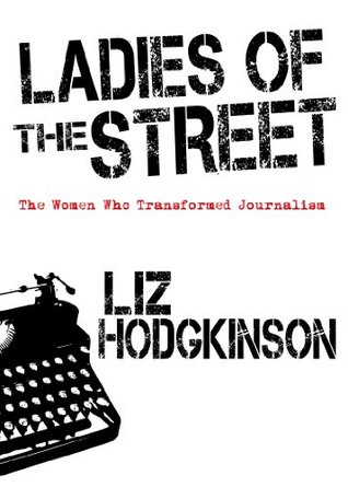 Ladies of the Street: The Women Who Transformed Journalism