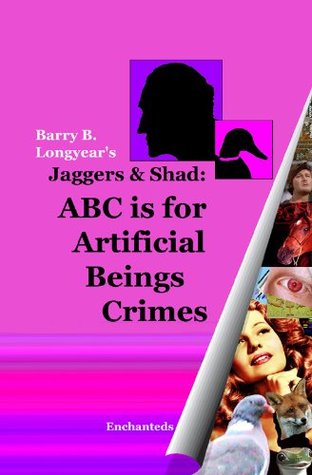 Ebook Jaggers & Shad: ABC is for Artificial Beings Crimes by Barry B. Longyear PDF!