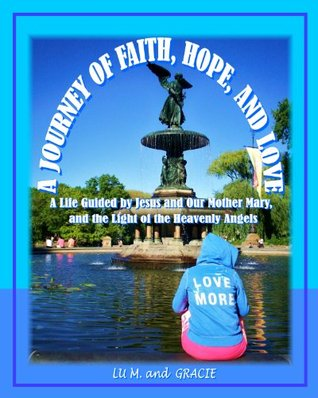 A Journey of Faith, Hope, and Love: A Life Guided by the Love of Jesus and Our Mother Mary, and the Light of the Heavenly Angels