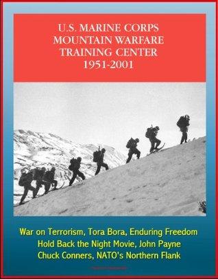 The U.S. Marine Corps Mountain Warfare Training Center 1951-2001 - Sierra Nevada Range, Cold Weather, Pickel Meadow, Hold Back the Night Movie, John Payne, Chuck Conners, NATO's Northern Flank
