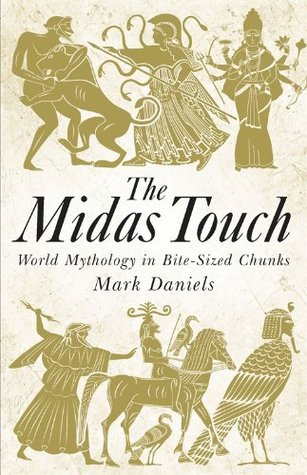 The Midas Touch World Mythology In Bite Sized Chunks By Mark Daniels