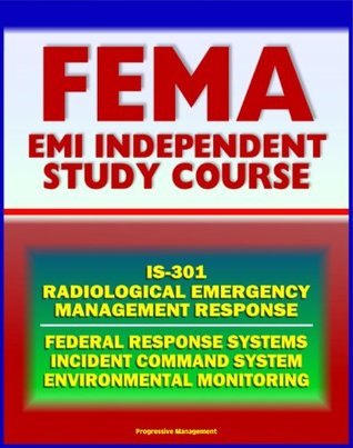 21st Century FEMA Radiological Emergency Response Independent Study Course (IS-301), Nuclear Power Plant and Reactor Accidents, Radiation Monitoring, Incident Command System, Biological Effects