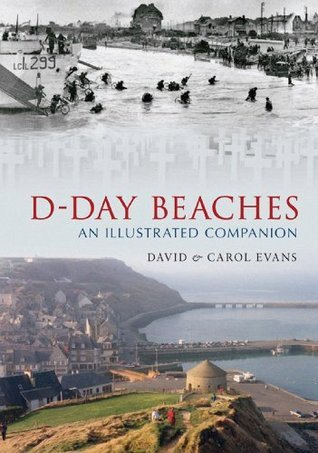 D-Day Beaches: An Illustrated Companion