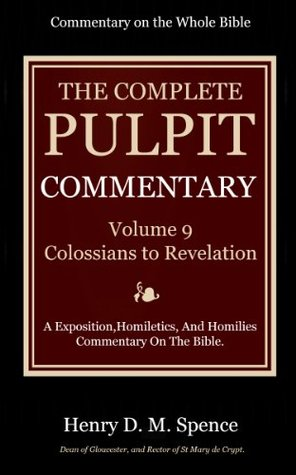 The Pulpit Commentary Complete Volume 9 Colossians to Revelation (77 Books Now In 9 volumes): A Exposition,Homiletics, And Homilies Commentary On The Bible.