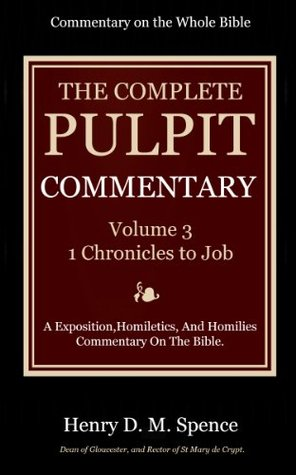 The Pulpit Commentary Complete Volume 3 - 1 Chronicles to Job (77 Books Now In 9 volumes): A Exposition,Homiletics, And Homilies Commentary On The Bible. (The Pulpit Commentary Complete)