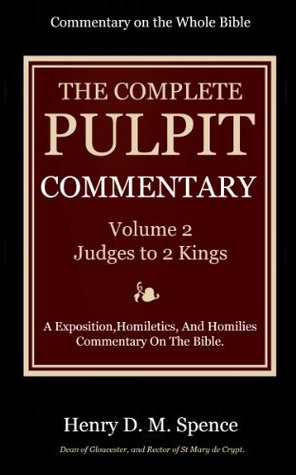 The Pulpit Commentary Complete Volume 2 - Judges to 2 Kings (77 Books Now In 9 volumes): A Exposition,Homiletics, And Homilies Commentary On The Bible.