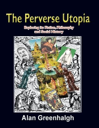 The Perverse Utopia: Exploring its Fiction, Philosophy and Social History