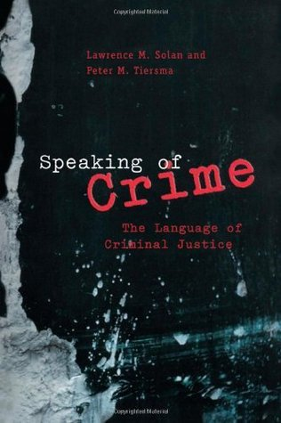Speaking of Crime: The Language of Criminal Justice (Chicago Series in Law and Society)