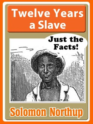 Twelve Years a Slave for Kids: just the Facts