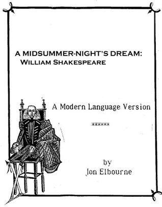 A MIDSUMMER-NIGHTS DREAM: WILLIAM SHAKESPEARE A Modern Language Version
