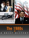 The 1980s: A Brief History (Enhanced Version)