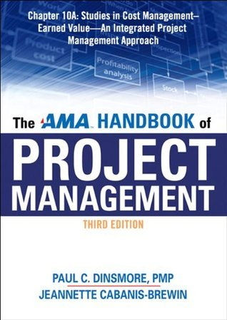 The AMA Handbook of Project Management, Chapter 10A: Studies in Cost Management, Earned Value -- An Integrated Project Management Approach