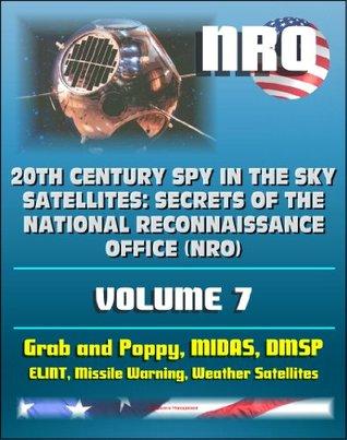 20th Century Spy in the Sky Satellites: Secrets of the National Reconnaissance Office (NRO) Volume 7 - ELINT Grab and Poppy, Missile Warning MIDAS, Polar Orbiting Meteorological Satellites