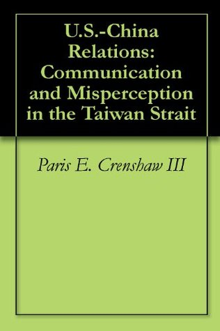 U.S.-China Relations: Communication and Misperception in the Taiwan Strait