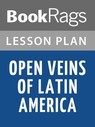 Open Veins of Latin America: Five Centuries of the Pillage of a Continent Lesson Plans